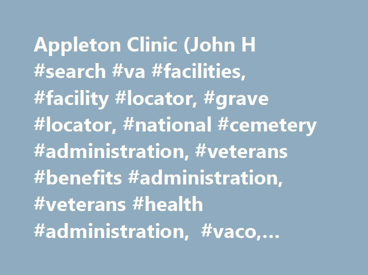 Appleton Clinic (John H #search #va #facilities, #facility #locator, #grave #locator, #national #cemetery #administration, #veterans #benefits #administration, #veterans #health #administration, #vaco, #vha, #vba, #nca http://dating.nef2.com/appleton-clinic-john-h-search-va-facilities-facility-locator-grave-locator-national-cemetery-administration-veterans-benefits-administration-veterans-health-administration-vaco/  # Locations We are proud to serve more than 11,000 Veterans in the Fox…