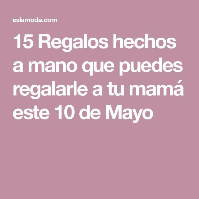 15 Regalos hechos a mano que puedes regalarle a tu mamá este 10 de Mayo