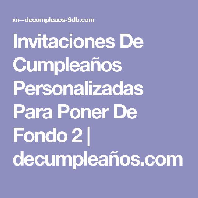 Invitaciones De Cumpleaños Personalizadas Para Poner De Fondo 2 | decumpleaños.com