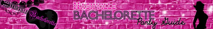 Bachelorette Party Planning - Nashville Bachelorette Party Guide [not super specific to nashville]