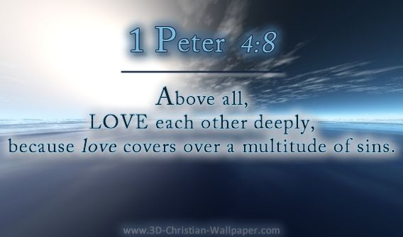 Wallpaper Love Each Other : Above all, LOVE each other deeply, because love covers over a multitude of sins. Inspirational ...
