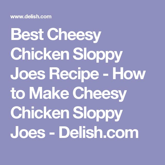 Best Cheesy Chicken Sloppy Joes Recipe - How to Make Cheesy Chicken Sloppy Joes - Delish.com