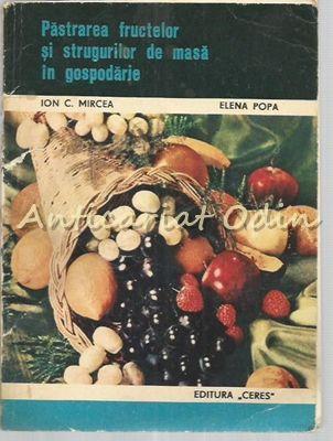 Pastrarea Fructelor Si Strugurilor De Masa In Gospodarie - Ion C. Mircea