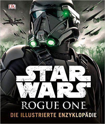 Star Wars Rogue One™ Die illustrierte Enzyklopädie [... ein MUSS für jeden Fan der neuen Star Wars Filmreihe]