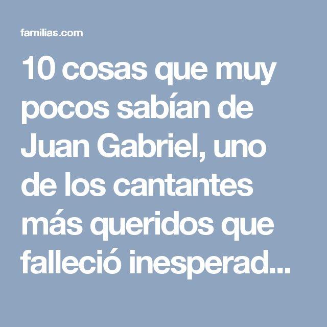 10 cosas que muy pocos sabían de Juan Gabriel, uno de los cantantes más queridos que falleció inesperadamente