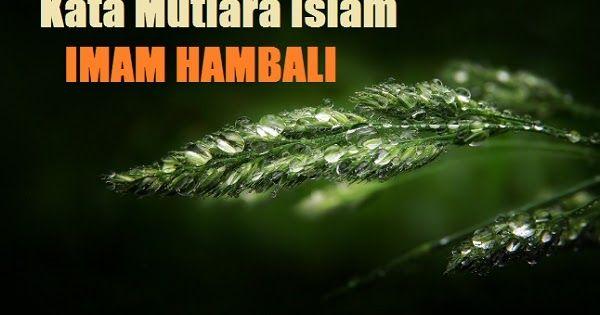 Berikut Ini Beberapa Kata Mutiara Islam Dari Imam Hambali Yang Memuat Nasehat Bijak Tentang Berbagai Hal Sangat Bagus Untuk Dibac Imam Islam Kata Kata Mutiara