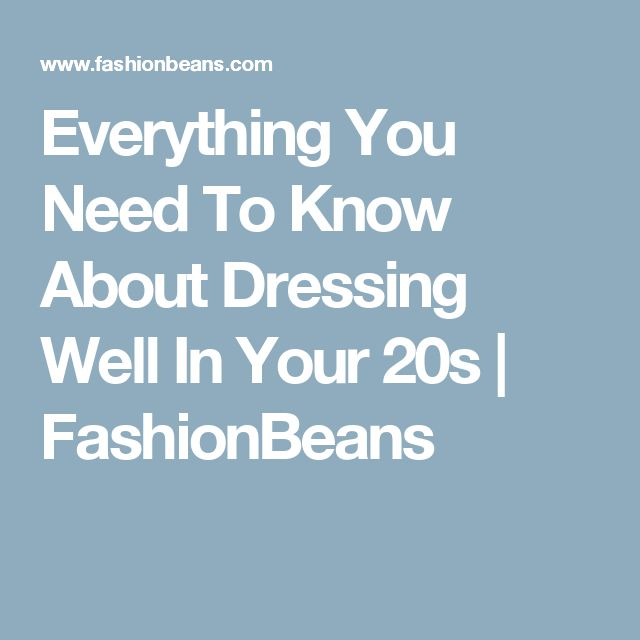 Everything You Need To Know About Dressing Well In Your 20s | FashionBeans