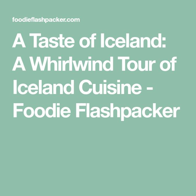 A Taste of Iceland: A Whirlwind Tour of Iceland Cuisine - Foodie Flashpacker
