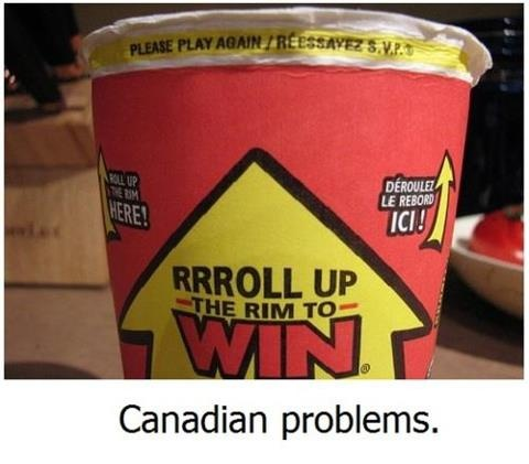 Canadian problems..roll up the rim. Please play again. And in the case of this year we had two chances to lose. | Canada OH Canada |