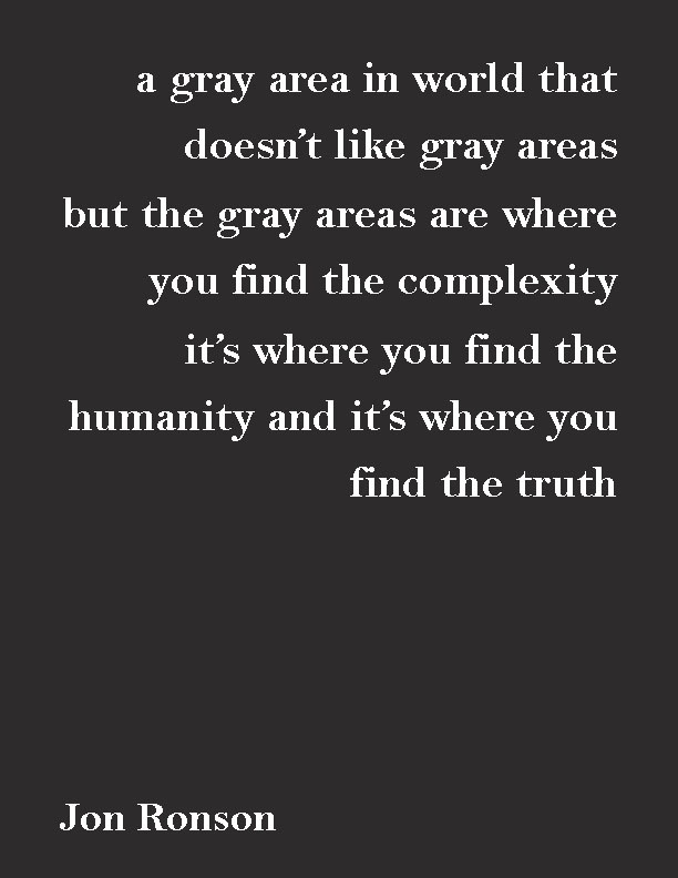 A Gray Area Is World That Doesn T Like Areas But The Are Where You Find Complexity It S Humanit