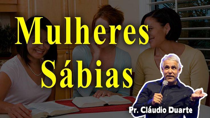 MULHERES SÁBIAS - PASTOR CLÁUDIO DUARTE