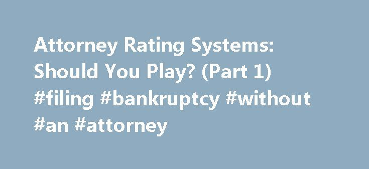 Attorney Rating Systems: Should You Play? (Part 1) #filing #bankruptcy #without #an #attorney http://attorney.remmont.com/attorney-rating-systems-should-you-play-part-1-filing-bankruptcy-without-an-attorney/  #attorney ratings This article is the first of three installments designed to provide insight into recent ethical opinions governing attorney rating systems as well as specific factors attorneys should consider in deciding whether to participate, and if and how to respond to online…