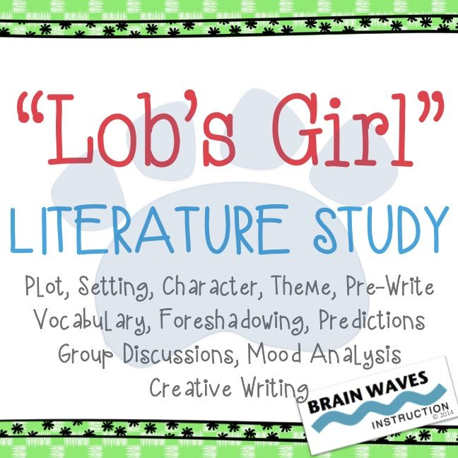 """An 8-day literature study unit that will have your students reading, predicting, analyzing and writing!  """"Lob's Girl"""" is a great short story and perfect for teaching foreshadowing and other literature elements!"""