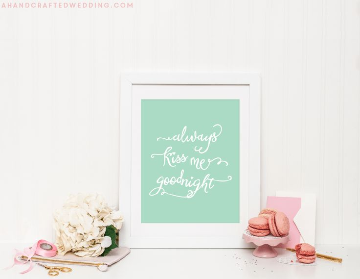This is one of my favorite websites for FREE Printables! Download this 8 x 10 print that says Always Kiss Me Goodnight from upcycledtreasures.com