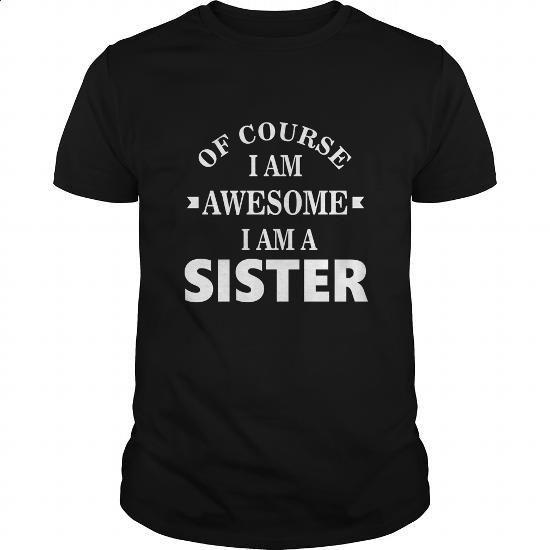 Sister Tshirt Of course I am awesome I am a sister - #mothers day gift #shirt prints