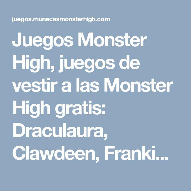 Juegos Monster High, juegos de vestir a las Monster High gratis: Draculaura, Clawdeen, Frankie, Lagoona Blue, Cleo y muchas más.