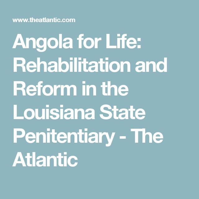 Angola for Life: Rehabilitation and Reform in the Louisiana State Penitentiary - The Atlantic