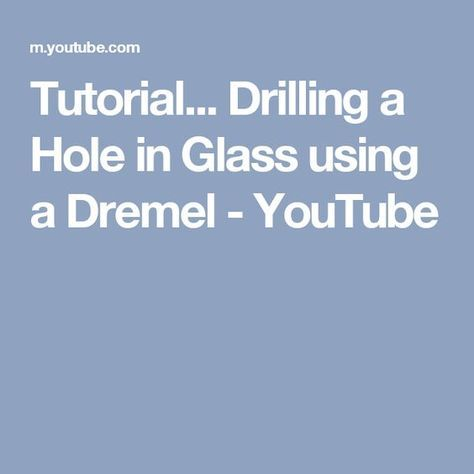 Tutorial… Drilling a Hole in Glass using a Dremel – YouTube – dremel