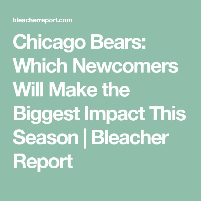 Chicago Bears: Which Newcomers Will Make the Biggest Impact This Season | Bleacher Report