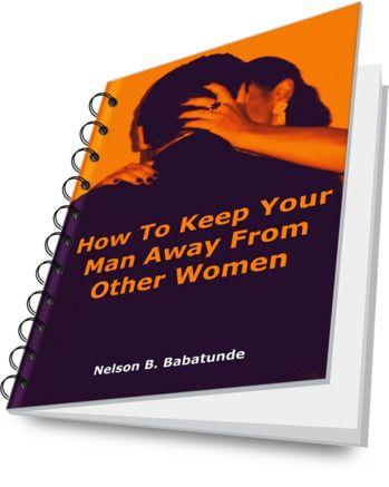 How to keep your man away from other women. http://www.howtokeepyourmanbook.com/