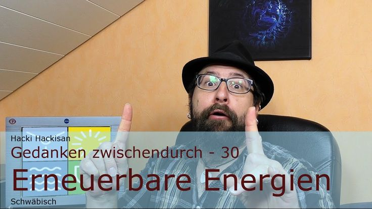 Hacki Hackisan - Gedanken zwischendurch - 30 - Erneuerbare Energien - Schwäbisch