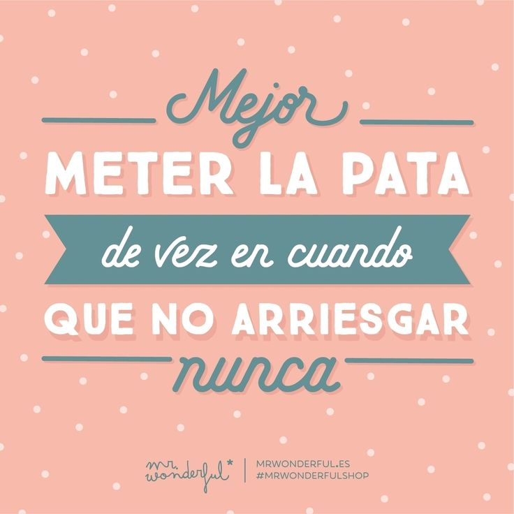 Si algo se tuerce, ¡haz borrón y cuenta nueva y sigue adelante! It is better to put your foot in it once in a while than never risk anything. If you have a setback, rub it all out, start again and keep pressing on! #mrwonderfulshop #positive #quotes