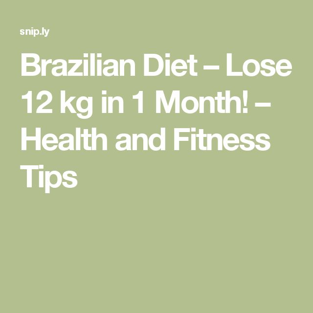 Brazilian Diet – Lose 12 kg in 1 Month! – Health and Fitness Tips