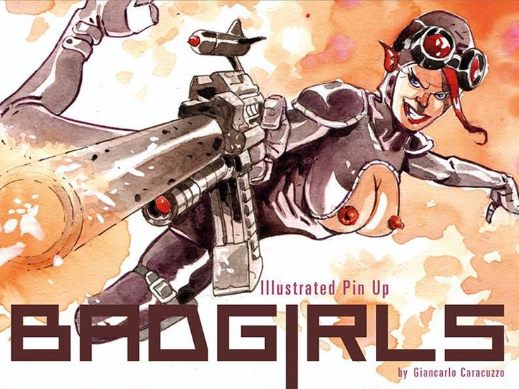 Bad Girls is a illustrated book about my beautiful, crazy women: aggressive, hypnotic, sensual, ironic.