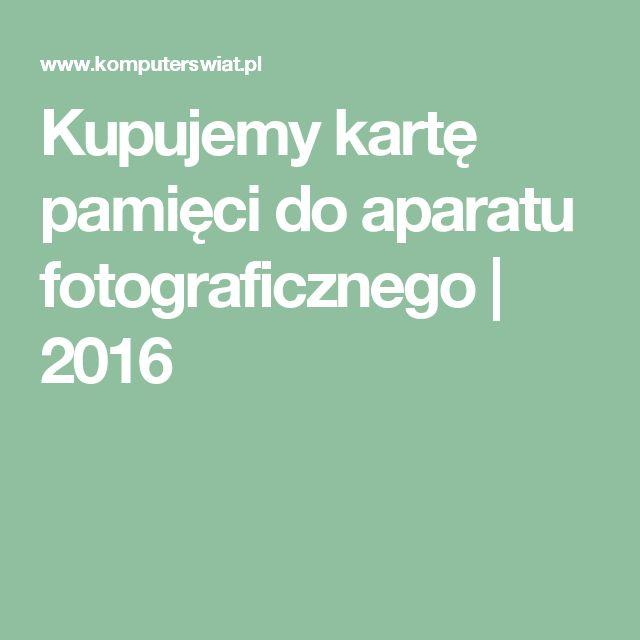 Kupujemy kartę pamięci do aparatu fotograficznego | 2016