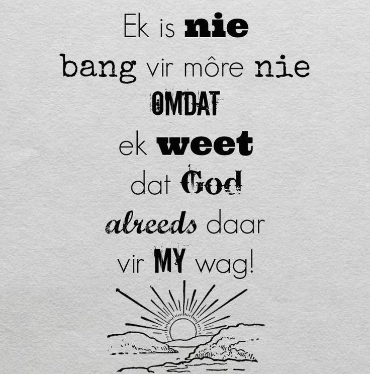 Afrikaanse Inspirerende Gedagtes & Wyshede: Ek is nie bang vir more nie omdat ek weet dat God ...