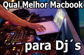 macbook para dj, macbook para mixar musicas, macbook para mixagem, macbook para musicos, macbook para traktor, virtual dj, garageband