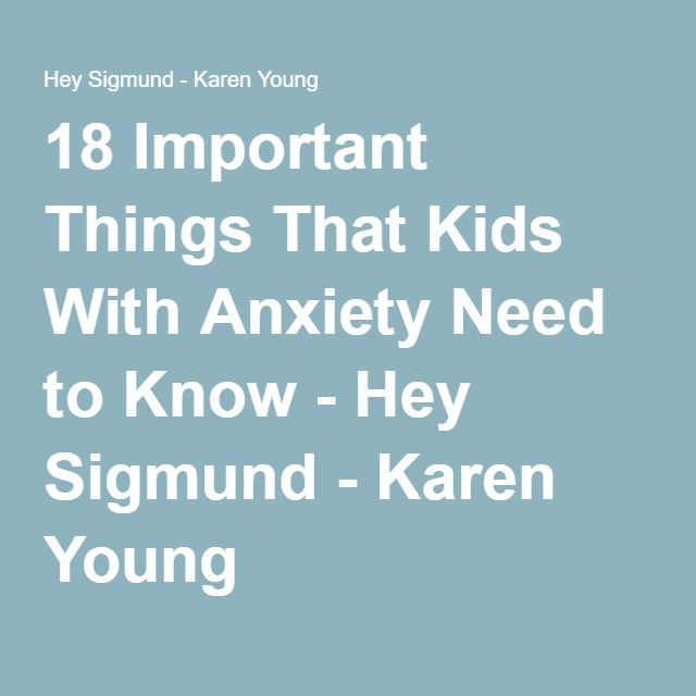 18 Important Things That Kids With Anxiety Need to Know - Hey Sigmund - Karen Young