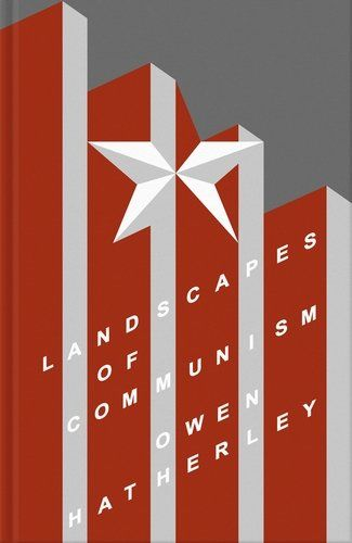 Landscapes of Communism: A History Through Buildings - 'In the craven world of architectural criticism Hatherley is that rarest of things: a brave, incisive, elegant and erudite writer, whose books dissect the contemporary built environment to reveal the political fantasies and social realities it embodies' Will Self  During the course of the twentieth century, communism took power in Eastern Europe and remade the city in its own image. Ransacking the urban planning of the grand imperial…