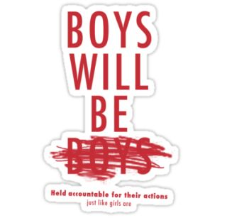Boys will be held accountable for their actions just like girls are.