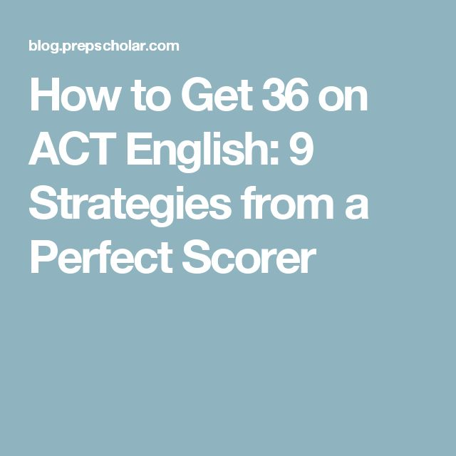 How to Get 36 on ACT English: 9 Strategies from a Perfect Scorer