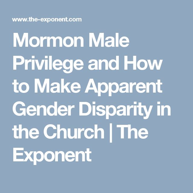 Mormon Male Privilege and How to Make Apparent Gender Disparity in the Church | The Exponent