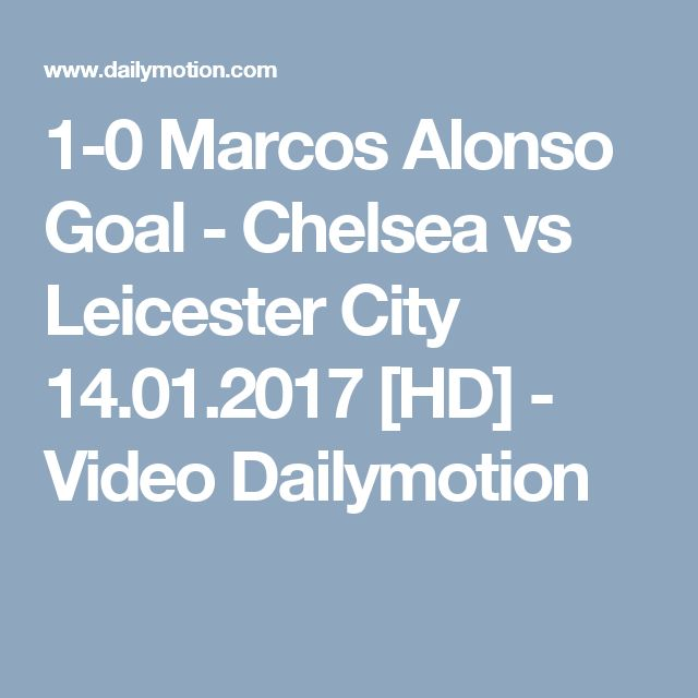 1-0 Marcos Alonso Goal - Chelsea vs Leicester City 14.01.2017 [HD] - Video Dailymotion