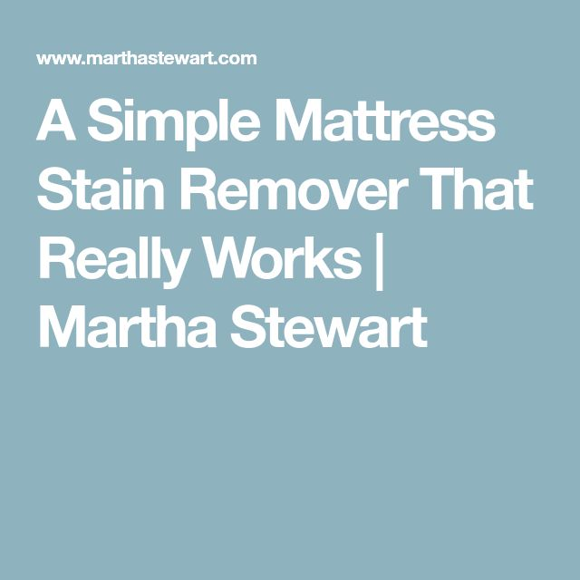 A Simple Mattress Stain Remover That Really Works | Martha Stewart