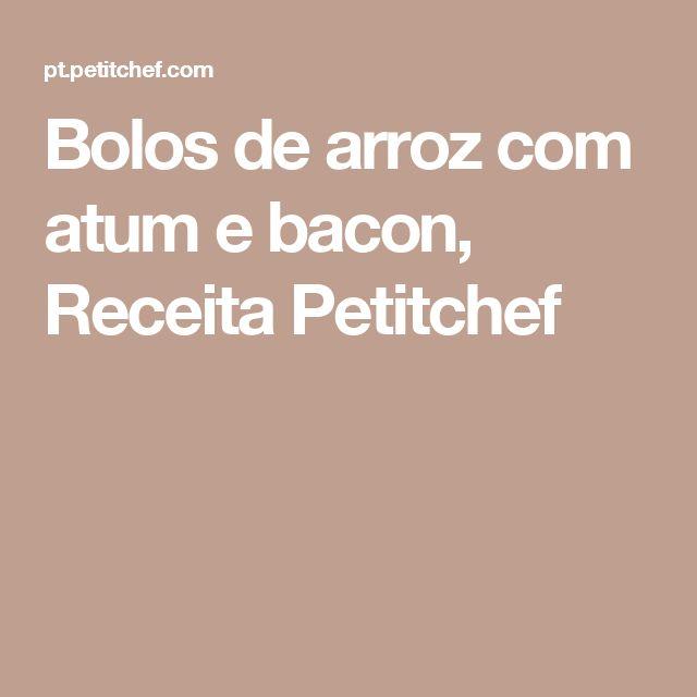 Bolos de arroz com atum e bacon, Receita Petitchef