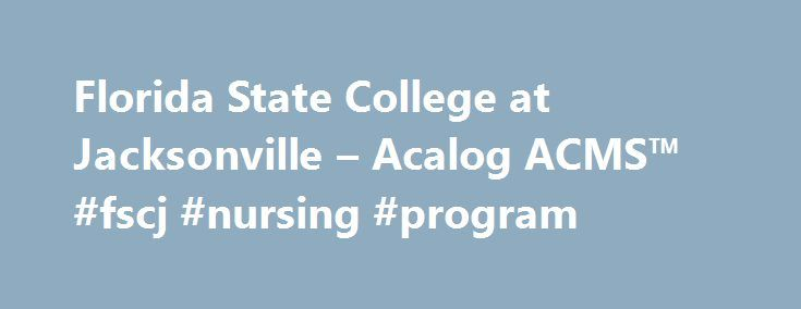 Florida State College at Jacksonville – Acalog ACMS™ #fscj #nursing #program http://answer.nef2.com/florida-state-college-at-jacksonville-acalog-acms-fscj-nursing-program/  # Javascript is currently not supported, or is disabled by this browser. Please enable Javascript for full functionality. Different browsers use different keystrokes to activate accesskey shortcuts. Please reference the following list to use access keys on your system. Alt and the accesskey, for Internet Explorer on…