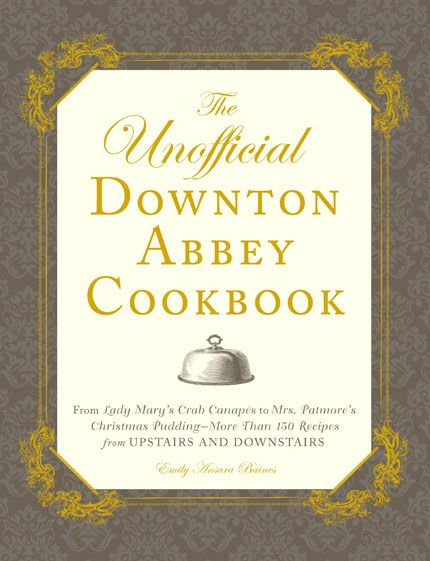 The Unofficial Downton Abbey Cookbook- hmm I do get hungry after watching them cook/eat all of the time!