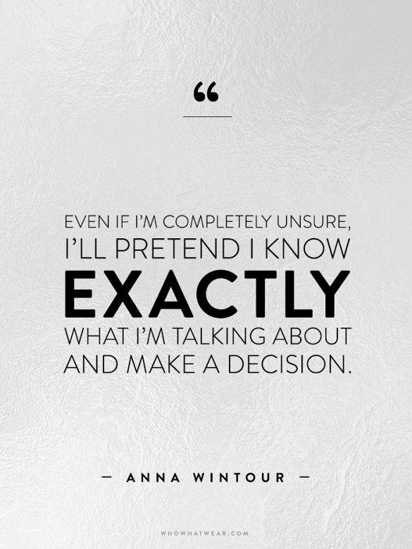 Be confident. Make tough decision. // Anna Wintour #WWWQuotestoLiveBy