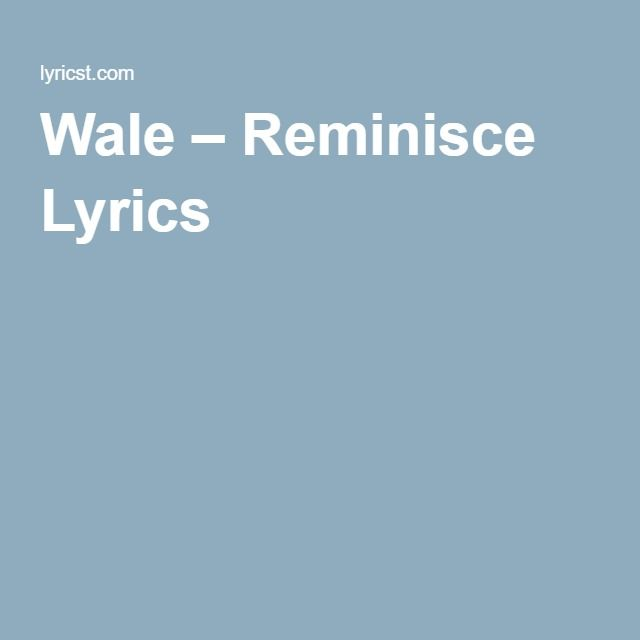 Wale – Reminisce Lyrics