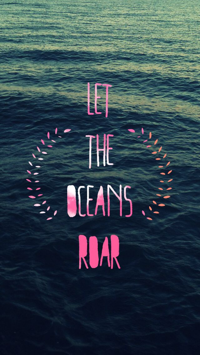 Let the oceans roar. iPhone wallpaper quotes. ❤️