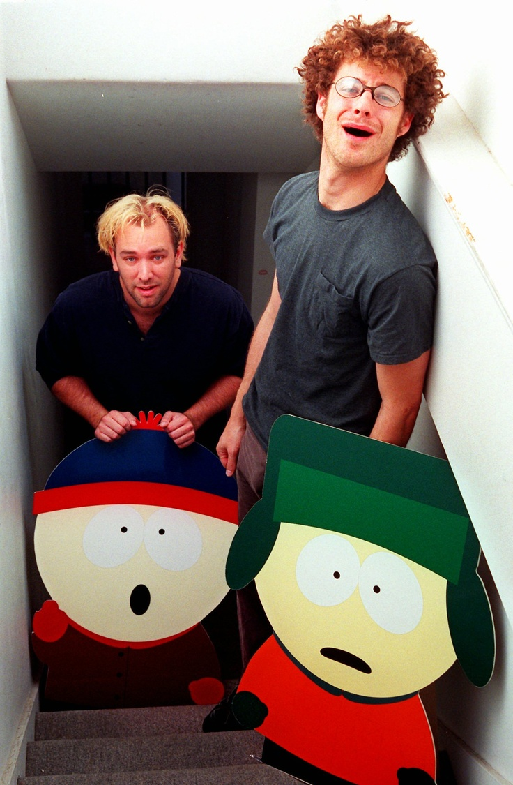 Trey Parker & Matt Stone are my idols. When I grow up, I wanna be just like them! :)