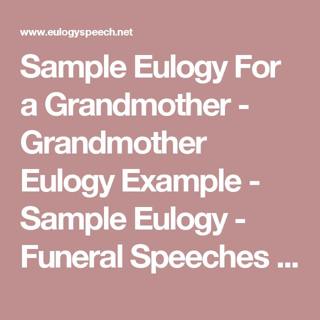 writing a eulogy for grandmother Sample eulogy for grandma they say that life is not about the number of breaths you take, but of the moments that take your breath away on this day, i am proud to say that my grandmother had both of that in her 73 years of existence.