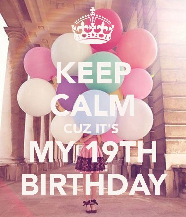 its my 19 birthday tumblr | KEEP CALM CUZ IT'S MY 19TH BIRTHDAY