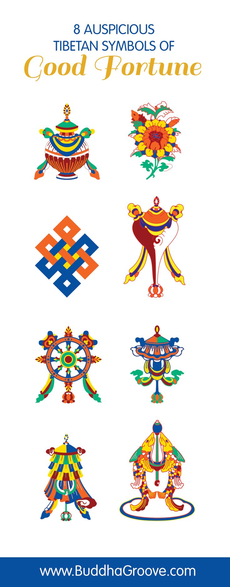 Signs of good fortune have been established in Hindu mythology since ancient times. Tibetan Buddhism has a group of eight symbols that are considered to be the oldest and most well known. These eight symbols include the Golden Fish, the Parasol, the Run, the Lotus Flower, the Conch Shell, the Infinite Knot, the Wheel, and the Flag.