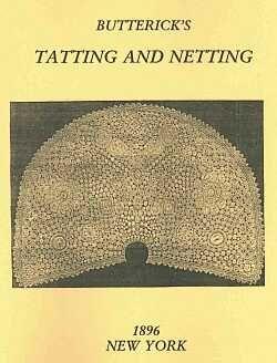 Butterick's Tatting & Netting 1896 Reprint   http://www.georgiaseitz.com/reviews/butterick.html