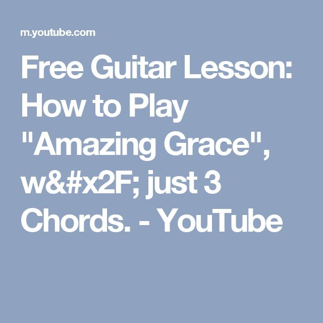 "Free Guitar Lesson: How to Play ""Amazing Grace"", w/ just 3 Chords. - YouTube"